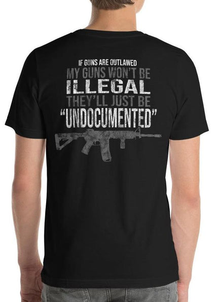 "My Guns Wont Be ILLEGAL, They'll Just Be ""UNDOCUMENTED"" Funny Gun Ban T-Shirt"