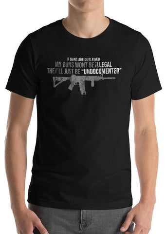 "My Guns Wont Be ILLEGAL, They'll Just Be ""UNDOCUMENTED"" Funny T-Shirt"