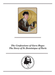 The Confessions of Guru Rugu: The Story of St. Dominique of Paris