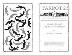 Parrot 23 Complex Textual Legitimacy Proclamation by Mathew Timmons