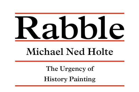 Rabble: Michael Ned Holte