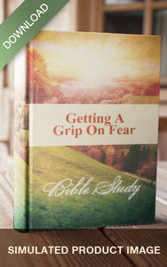 E-Bible Study - Getting A Grip On Fear