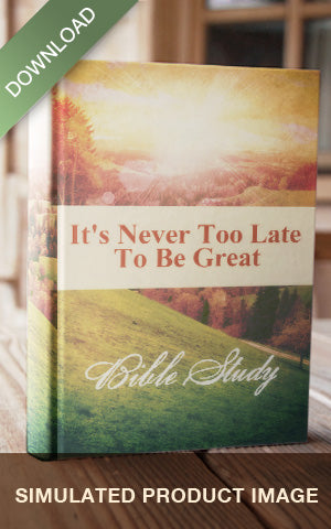 E-Bible Study - It's Never Too Late To Be Great