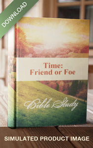 E-Bible Study - Time: Friend or Foe