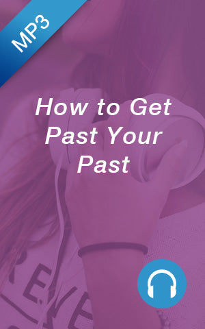 MP3 - How to Get Past Your Past