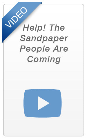 Video - Help! The Sandpaper People Are Coming