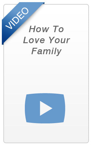 Video - How To Love Your Family