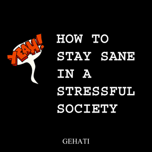 How to Keep Your Sanity in a Stressful Society