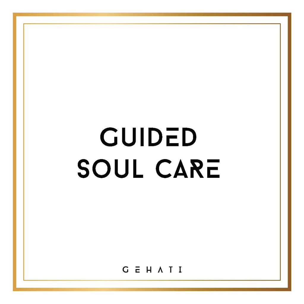 GEHATI GUIDED SOUL CARE