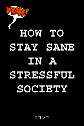 How to stay sane in a stressful society