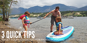 3 Quick Tips to Get Your Kids Excited for Paddleboarding