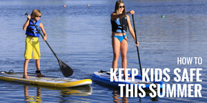 How to Make Sure Your Kids Paddle Safe This Summer