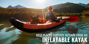 Best Places to Enjoy Autumn From an Inflatable Kayak