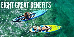 Eight Benefits of Standup Paddleboarding