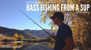 Best Places in Utah for Bass Fishing on a SUP
