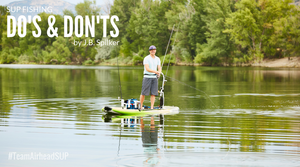 SUP Fishing Do's & Don'ts