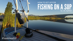 How to Set Up for Fishing on a SUP