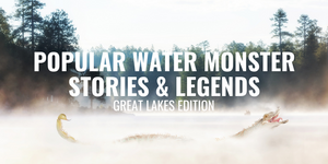 Popular Water Monster Stories & Legends: Great Lakes Edition
