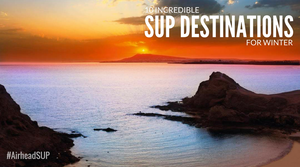 10 Incredible SUP Destinations for Winter