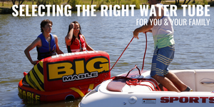 Selecting the Right Water Tube for You & Your Family