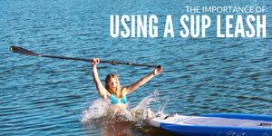 The Importance of SUP Board Leashes