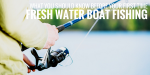 What You Should Know Before Your First Time Fresh Water Boat Fishing