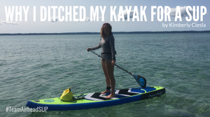 Why I Ditched My Kayak for My SUP this Summer