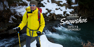 Tips to Snowshoe Safely and Responsibly