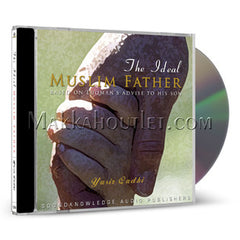 The Ideal Muslim Father Based on Luqman's Advice to His Son (1 CD)