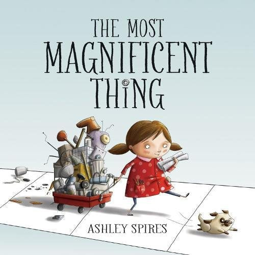 The Most Magnificent Thing (Ages:3-7)