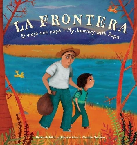 La Frontera: My Journey with Papa (Ages:4-8)