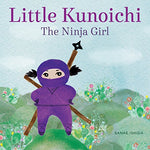 Little Kunoichi the Ninja Girl (Ages:3-7)