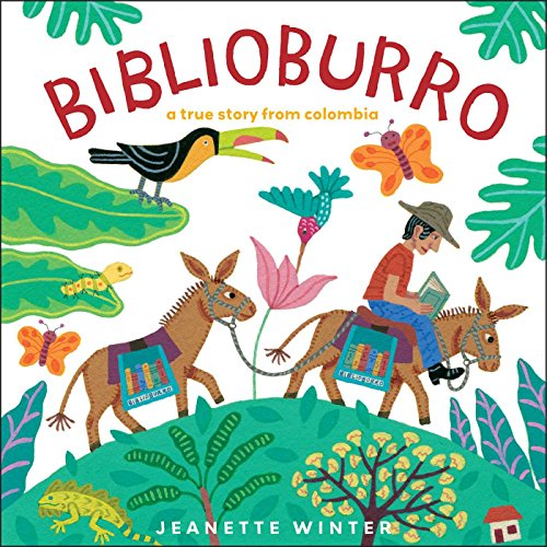 Biblioburro: A True Story from Colombia (Ages:6-9)
