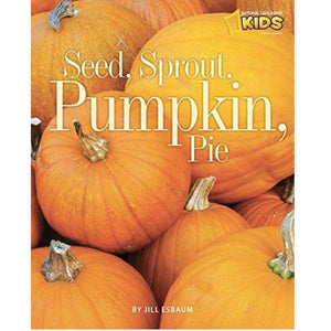 Seed, Sprout, Pumpkin, Pie (Ages:4-8)