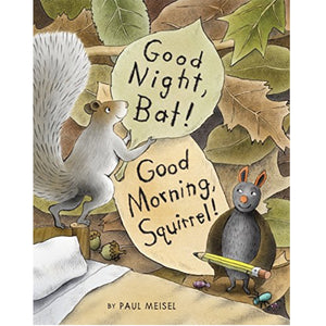 Good Night, Bat! Good Morning, Squirrel! (Ages:4-8)