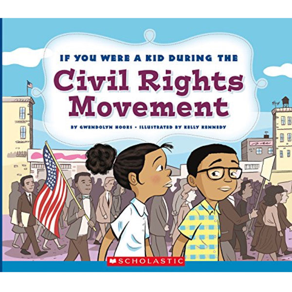 If You Were a Kid During the Civil Rights Movement (Ages:6-9)