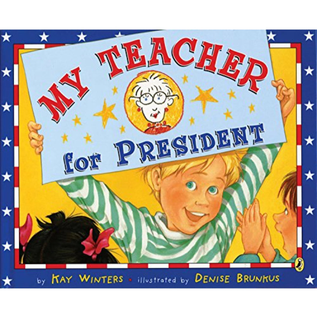 My Teacher for President (Ages:5-8)
