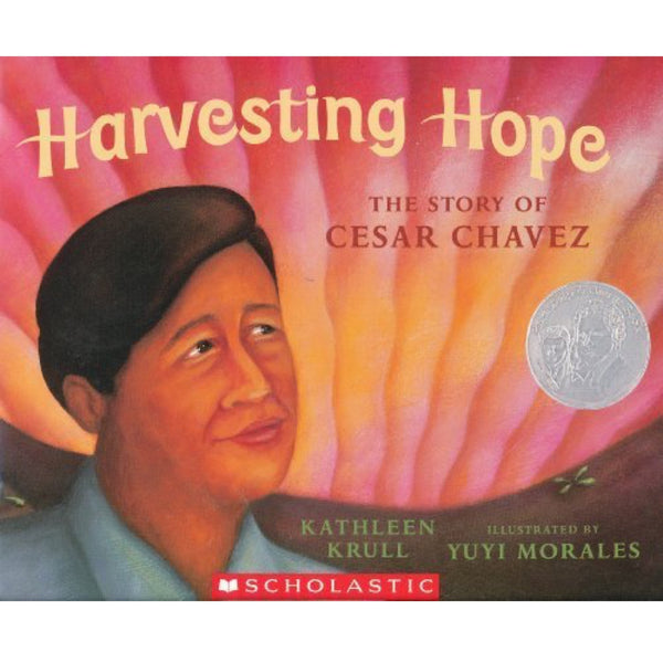 Harvesting Hope: The Story of Cesar Chavez (Ages:4-7)