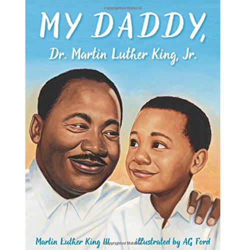 My Daddy, Dr. Martin Luther King, Jr. (Ages:4-8)