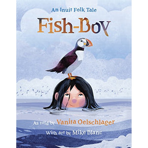 Fish-Boy: An Inuit Folk Tale (Ages:6-9)