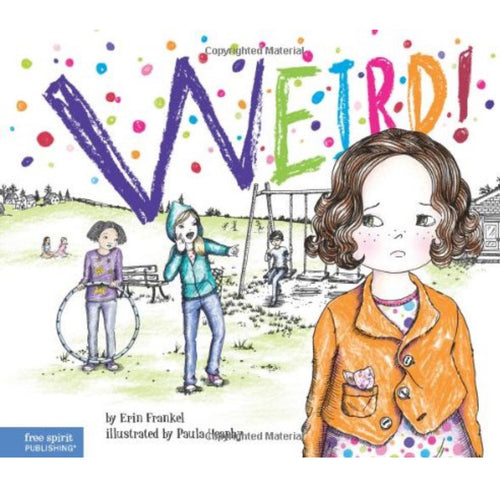 Weird!: A Story About Dealing with Bullying... (Ages:5-9)