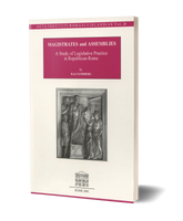 Magistrates and Assemblies. A Study of Legislative Practice in Republican Rome