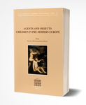 Agents and Objects. Children in Pre-modern Europe