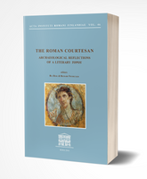 The Roman Courtesan. Archaeological Reflections of a Literary Topos