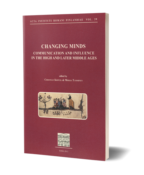 Changing Minds. Communication and Influence in the High and Later Middle Ages