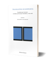Translating Scandinavia. Scandinavian Literature in Italian and German Translation, 1918-1945