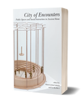 City of Encounters. Public Spaces and Social Interaction in Ancient Rome