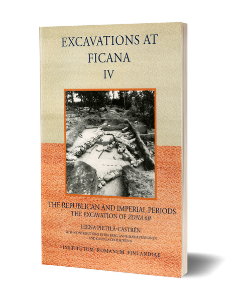 Excavations at Ficana. IV. The republican and imperial periods - The excavation of zona 6B - With the contributions by Ria Berg, Anne-Maria Pennonen and Camilla Cecilie Wenn