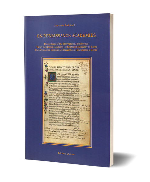 "On renaissance academies. Proceedings of the international conference ""From the Roman Academy to the Danish Academy in Rome Dall'Accademia Romana all'Accademia di Danimarca a Roma"""
