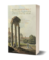 Ruin or Renewal? Places and the Transformation of Memory in the City of Rome